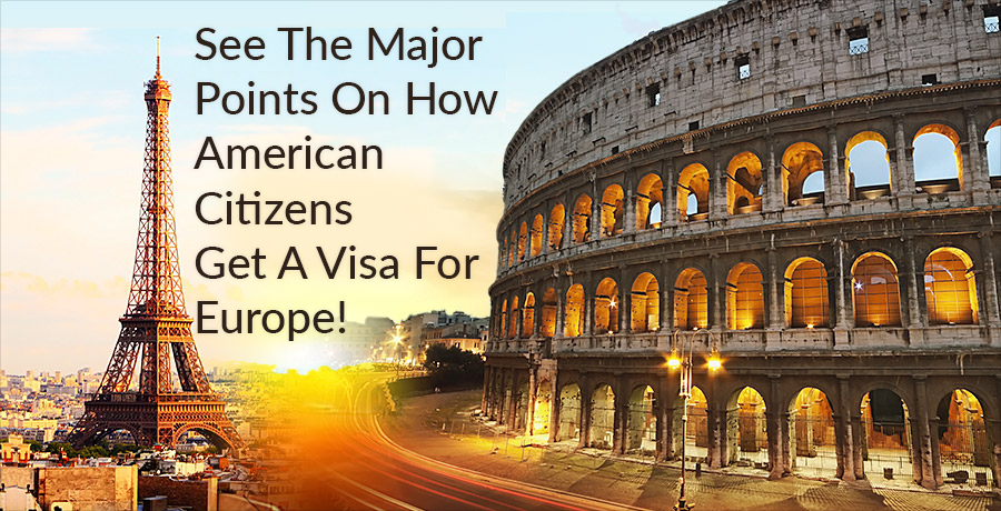 See The Major Points On How American Citizens Get A Visa For Europe!