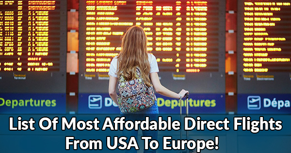 List Of Most affordable Direct Flights From USA To Europe!